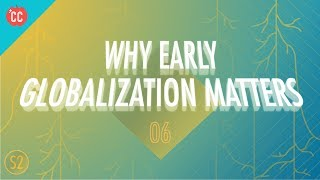 Why Early Globalization Matters: Crash Course Big History #206