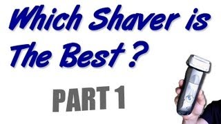 Which Electric Shaver is the Best for You? - Part 1