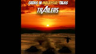 "Geeks In Malaysia Archives : Episode 32 - ""Trailers N Shiet"""