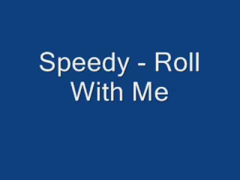 Roll With Me - Speedy