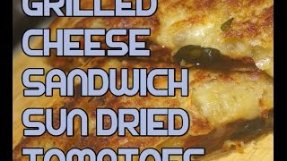 Grilled Cheese Sandwich Recipe - Sun Dried Tomatoes