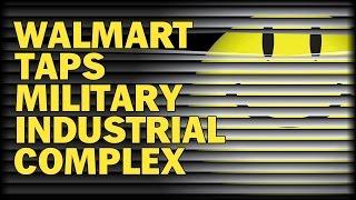 WALMART TAPS MILITARY INDUSTRIAL COMPLEX