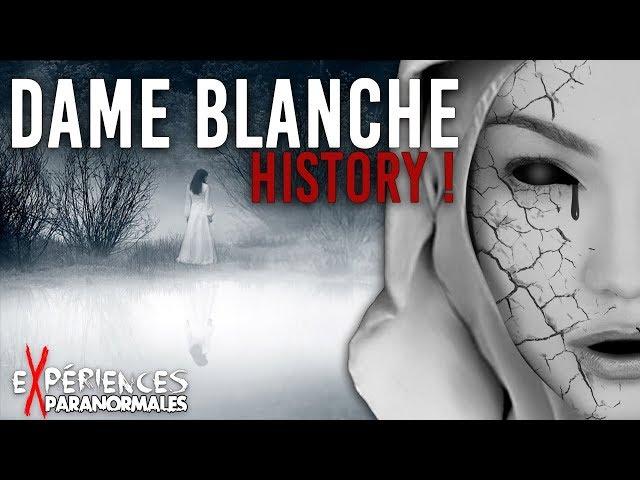 Expériences Paranormales - Dame Blanche History !