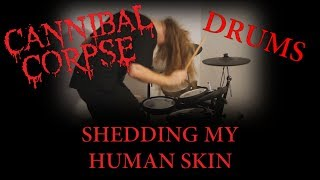 #CannibalCorpse #drumCover - Shedding my human skin + LYRICS