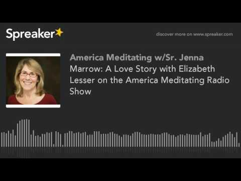 Marrow: A Love Story with Elizabeth Lesser on the America Meditating Radio Show