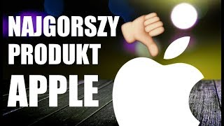 NAJGORSZY PRODUKT APPLE 👎🏻 | AppleNaYouTube