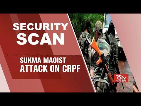Security Scan - Sukma Maoist Attack on CRPF