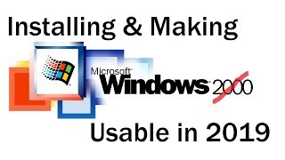 Installing & Making Windows 2000 Usable in 2019