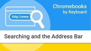 Navigating Your Chromebook by Keyboard: Searching and the Address Bar thumbnail