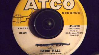GERRI HALL -  I SHED A TEAR