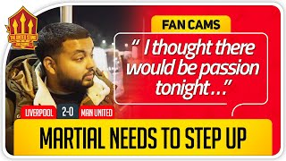MARTIAL MUST STEP UP! Liverpool 2-0 Manchester United Fan Cam