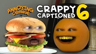 Annoying Orange - Crappy Captioned #6: Monster Burger!