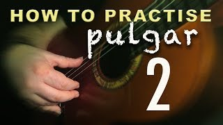 08 - How to Practise Pulgar 2 - Flamenco Guitar Techniques