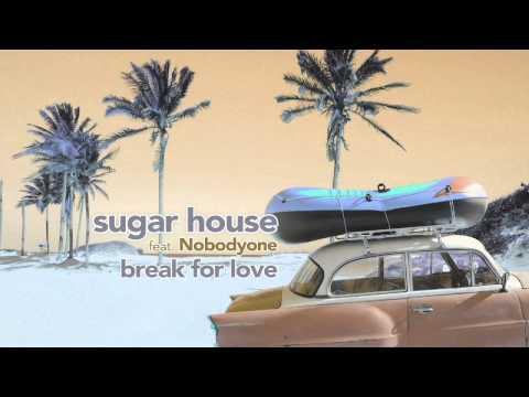 Sugar House feat. NobodyOne - Break For Love