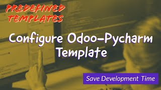 Configure Odoo Template in Pycharm And Save Development Time