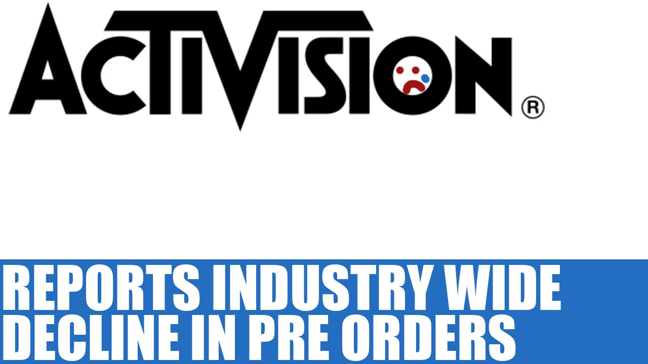Activision Cites Gaming Industry Pre Orders At An All Time Low | Isn't That  A Shame?