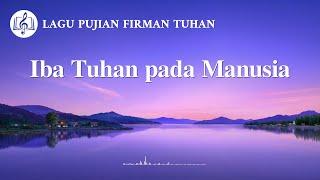 Lagu Rohani Kristen 2020 - Iba Tuhan pada Manusia