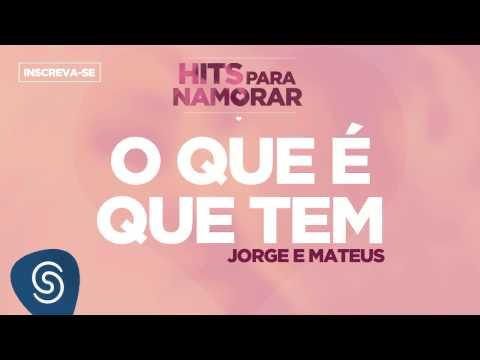 O Que é Que Tem - Jorge E Matheus (Hits Para Namorar)