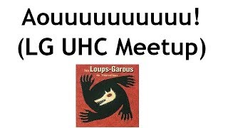 Aouuuuuuuuuu! (LG UHC Meetup)