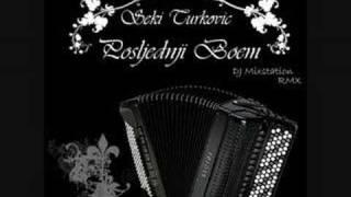 Seki Turkovic-Posljednji Boem (DJ Mixstation RMX)