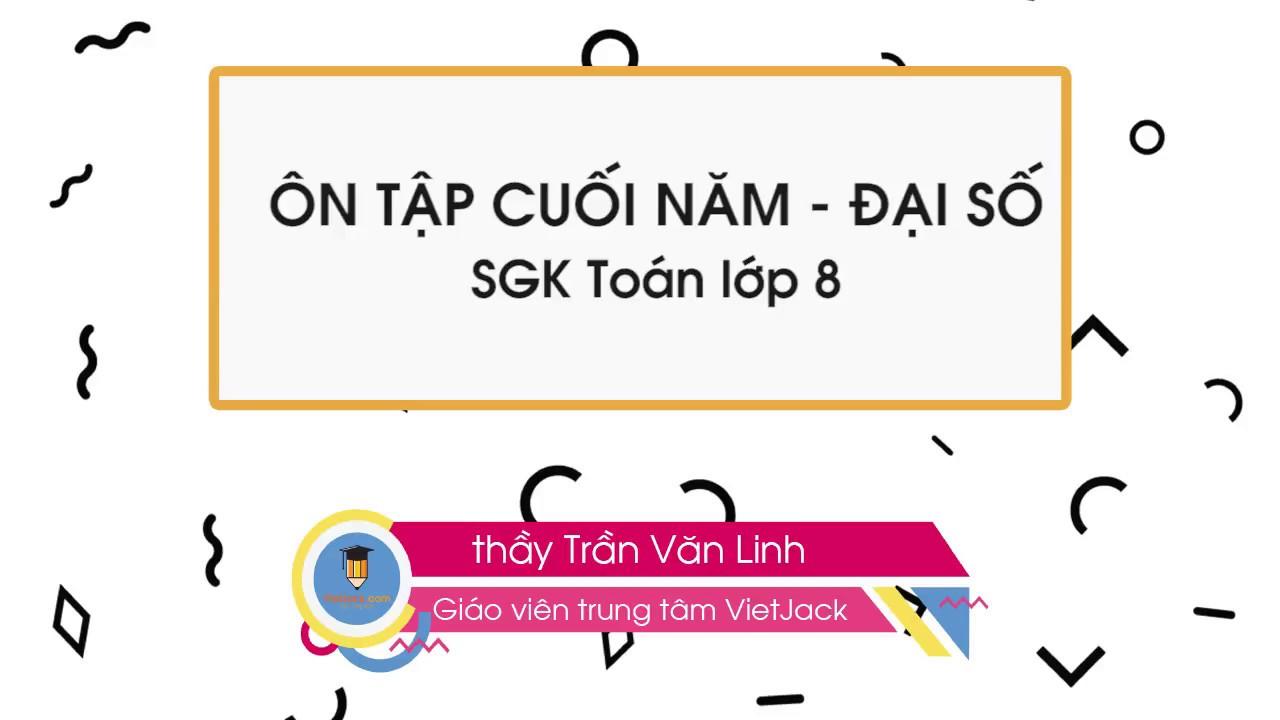Ôn tập cuối năm phần đại số   Toán 8   thầy Trần Linh    VietJack.com