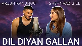 Dil Diyan Gallan Song cover by Shehnaaz Gill | FT Arjun Kanungo
