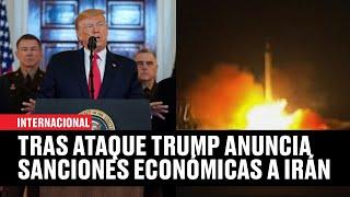 Trump descarta bajas de EU y anuncia sanciones económicas para Irán