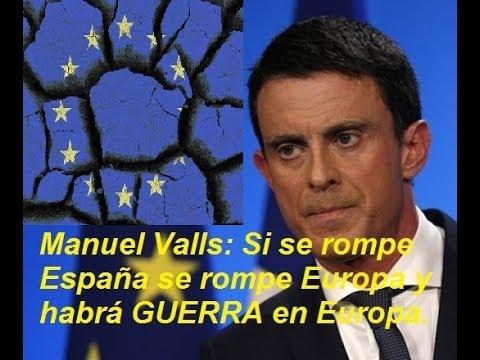 Manuel Valls: Habrá Guerra en Europa si España se rompe por la independencia de Cataluña