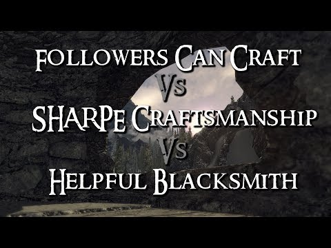 Skyrim Mod Comparison - Followers Can Craft Vs. SHARPE Craftsmanship Vs. Helpful Blacksmith