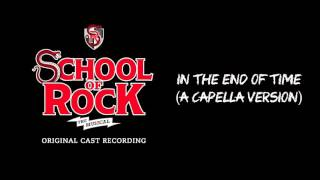 In The End of Time (A Cappella Version) (Broadway Cast Recording) | SCHOOL OF ROCK: The Musical