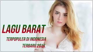 Lagu Baru Lagu Barat Terbaru 2018  Terpopuler Saat ini di Indonesia   Best Popular Songs Hits