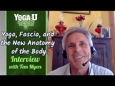 Tom Myers on Yoga, Fascia, and the New Anatomy of the Body