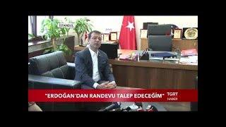 İmamoğlu: ''Cumhurbaşkanı Erdoğan'dan Randevu Talep Edeceğim''