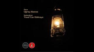 Uğraş Abanoz - Gece (Sesli Öykü)