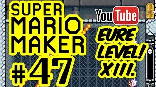 SUPER MARIO MAKER # 47 ★ Eure Level! XIII. [HD | 60fps] Let