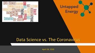 Untapped Energy - Apr 2020 Meetup - Data Science vs. The Coronovirus