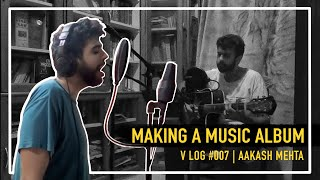 Making An Album and Other Stories Feat. @The Comedy Factory @Chirayu Mistry | V Log 7 | Aakash Mehta