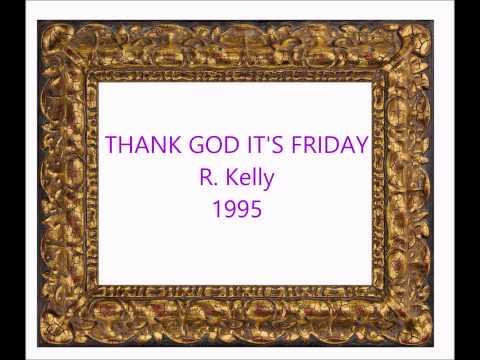 THANK GOD IT'S FRIDAY   R  Kelly