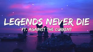 Legends Never Die (Lyrics) Ft. Against The Current