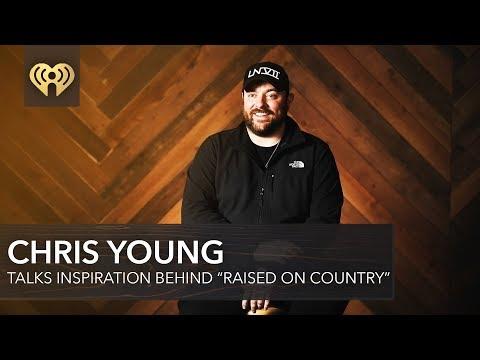 "Chris Young Talks Inspiration Behind""Raised On Country"""