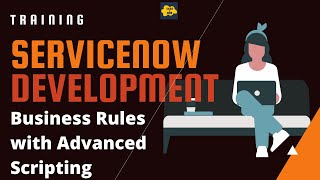 #11 ServiceNow Developer Training | Business Rules with Advanced Scripting with use cases
