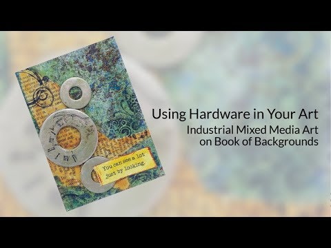 Using Hardware in Your Art - Industrial Mixed Media Art on Book of Backgrounds