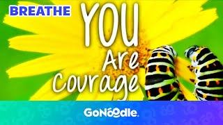 You Are Courage - Think About It | GoNoodle