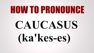 how to pronounce caucasus