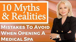 Ten Myths & Realities - Mistakes To Avoid When Opening a Medical Spa