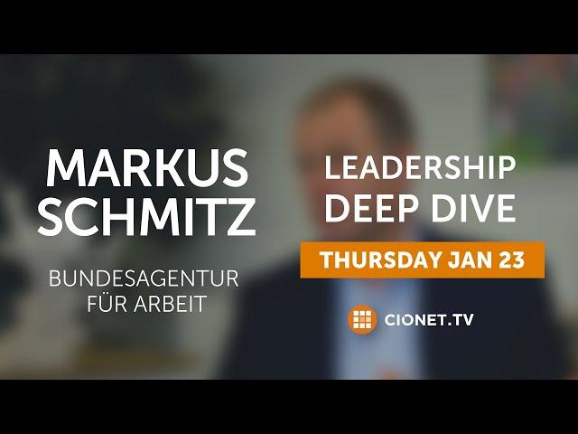 THU 23 JAN – Markus Schmitz – CIO of Bundesagentur für Arbeit – Leadership Deep Dive