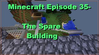 Minecraft Episode 35- The Spare Building
