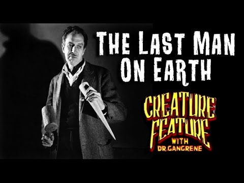 Dr. Gangrene's Creature Feature - The Last Man on Earth