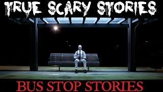 3 TRUE SCARY STORIES: Bus Stop Horror Stories