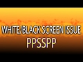 PPSSPP Black/White screen problem - fixed!